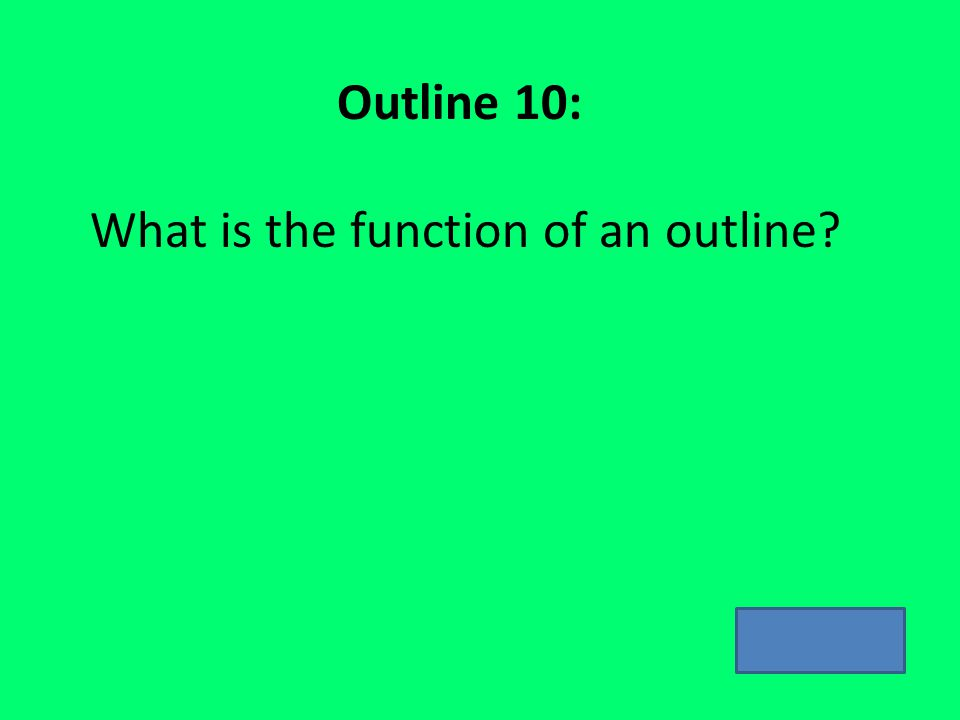 Outline 10: What is the function of an outline?
