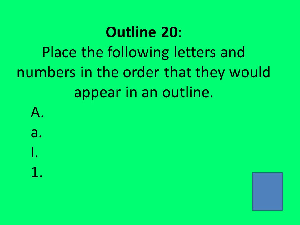 Outline 20: Place the following letters and numbers in the order that they would appear in an outline.