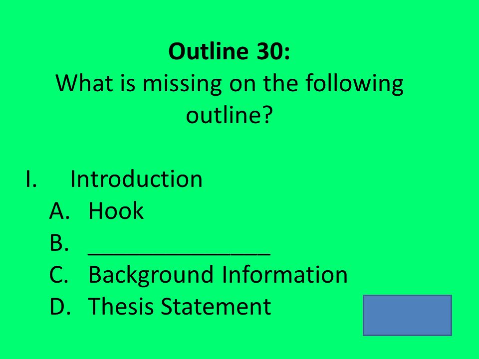Outline 30: What is missing on the following outline.