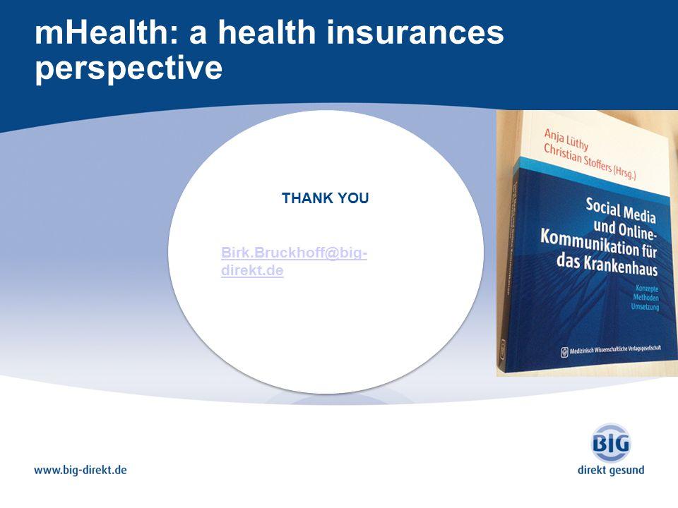 mHealth: a health insurances perspective THANK YOU Birk.Bruckhoff@big- direkt.de THANK YOU Birk.Bruckhoff@big- direkt.de
