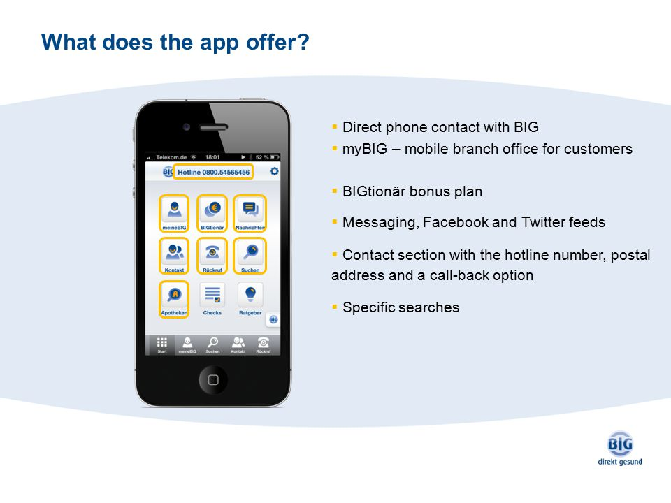 What does the app offer?  myBIG – mobile branch office for customers  Messaging, Facebook and Twitter feeds  Contact section with the hotline numbe