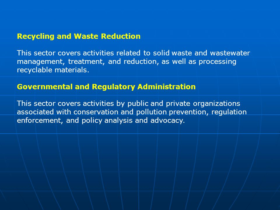 Recycling and Waste Reduction This sector covers activities related to solid waste and wastewater management, treatment, and reduction, as well as processing recyclable materials.