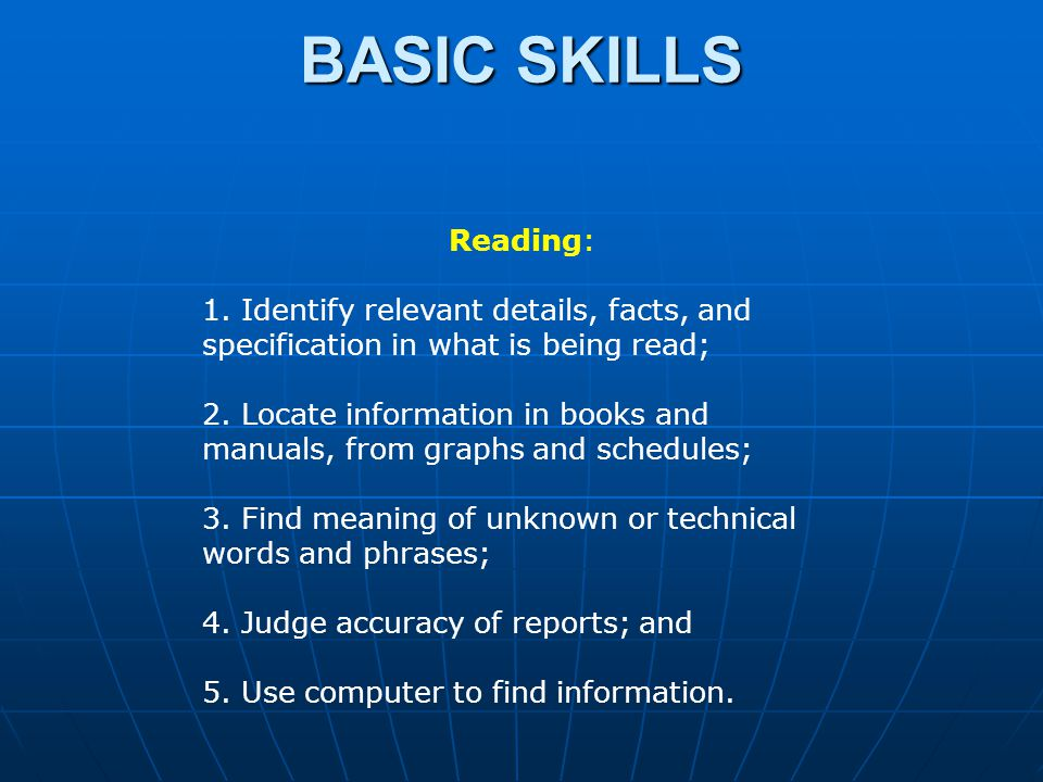 Reading: 1. Identify relevant details, facts, and specification in what is being read; 2. Locate information in books and manuals, from graphs and sch