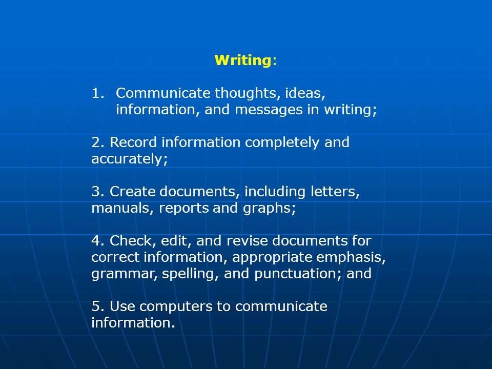 Writing: 1.Communicate thoughts, ideas, information, and messages in writing; 2.