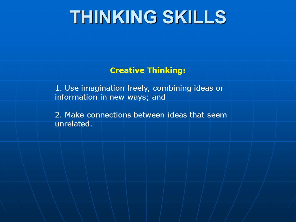 Creative Thinking: 1. Use imagination freely, combining ideas or information in new ways; and 2.