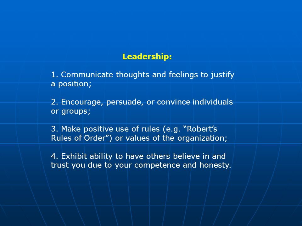 Leadership: 1. Communicate thoughts and feelings to justify a position; 2.