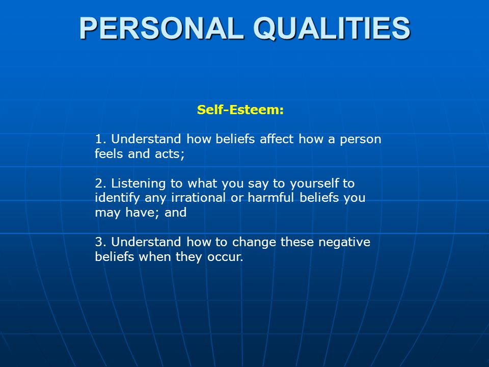 Self-Esteem: 1. Understand how beliefs affect how a person feels and acts; 2.