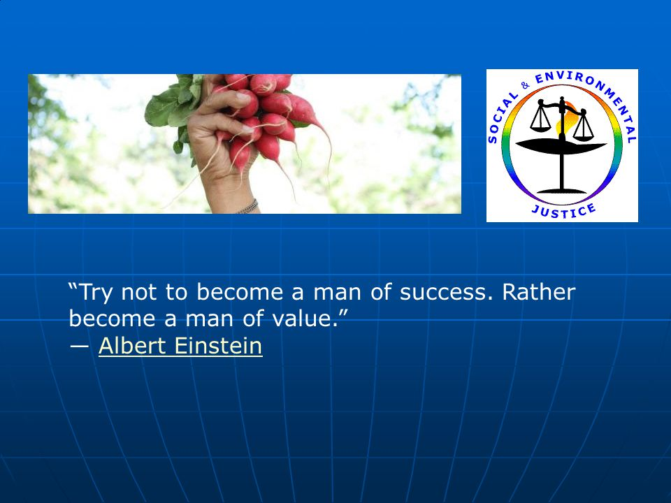 """""""Try not to become a man of success. Rather become a man of value."""" ― Albert EinsteinAlbert Einstein"""