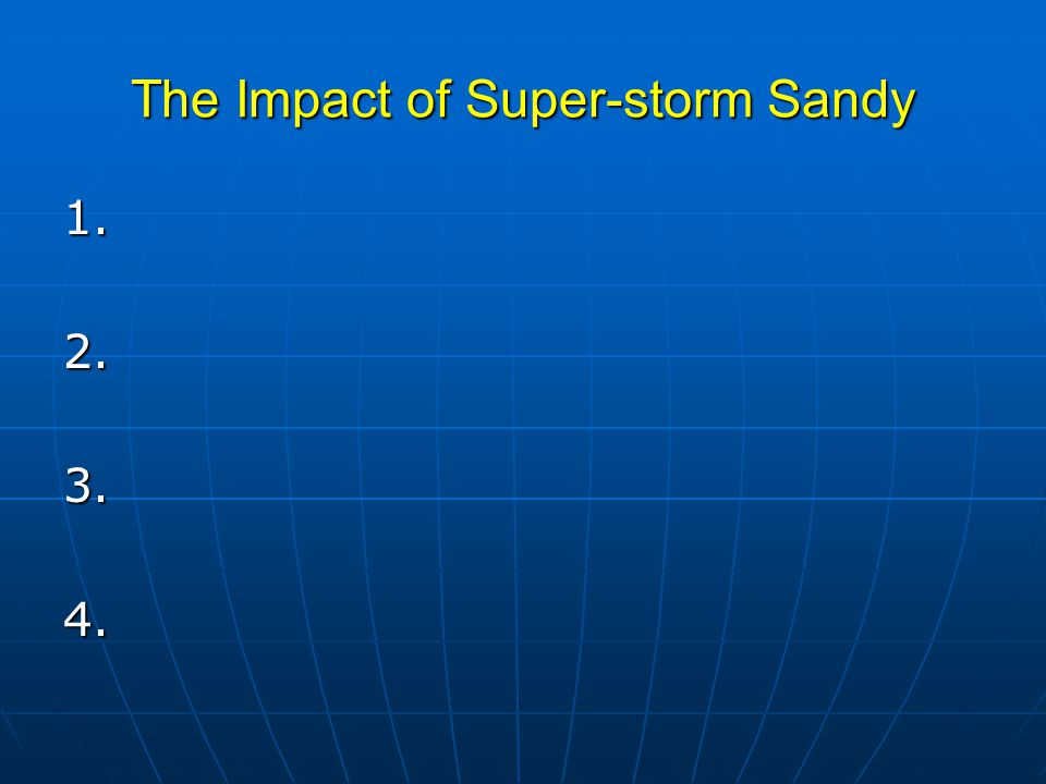 The Impact of Super-storm Sandy 1.2.3.4.