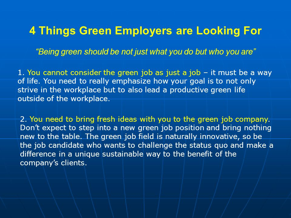 4 Things Green Employers are Looking For Being green should be not just what you do but who you are 1.