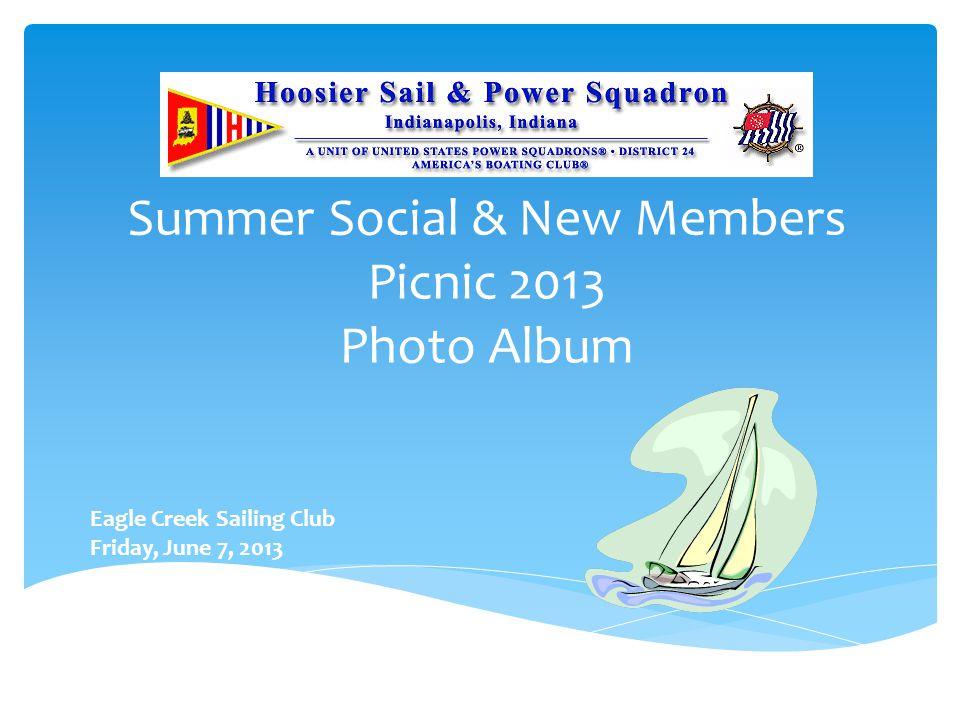 Summer Social & New Members Picnic 2013 Photo Album Eagle Creek Sailing Club Friday, June 7, 2013