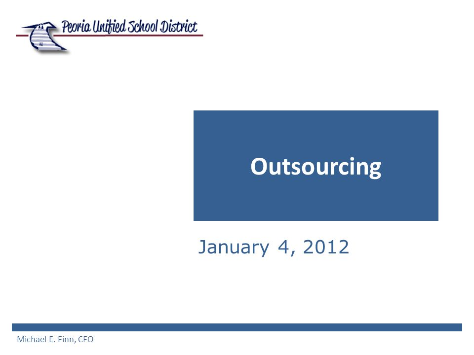 Outsourcing January 4, 2012 Michael E. Finn, CFO