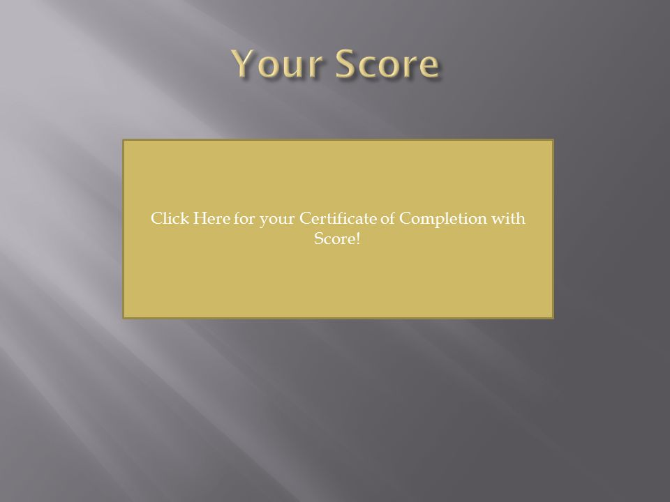 Click Here for your Certificate of Completion with Score!