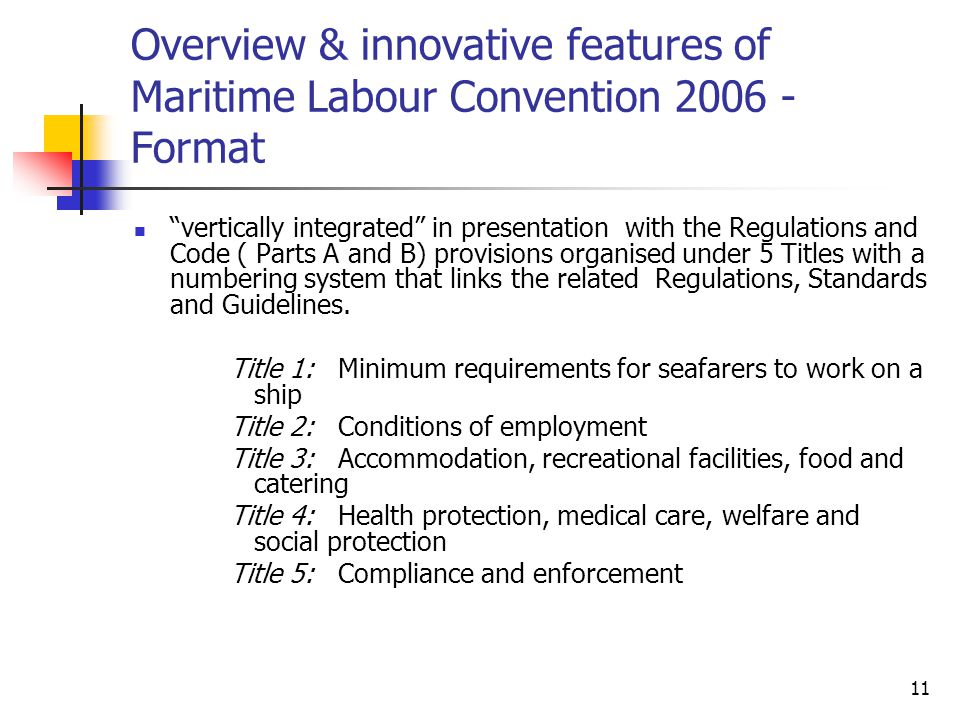 "11 Overview & innovative features of Maritime Labour Convention 2006 - Format ""vertically integrated"" in presentation with the Regulations and Code ("