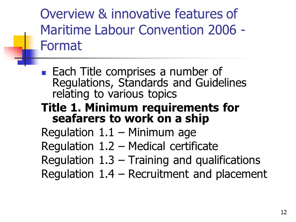 12 Overview & innovative features of Maritime Labour Convention 2006 - Format Each Title comprises a number of Regulations, Standards and Guidelines r
