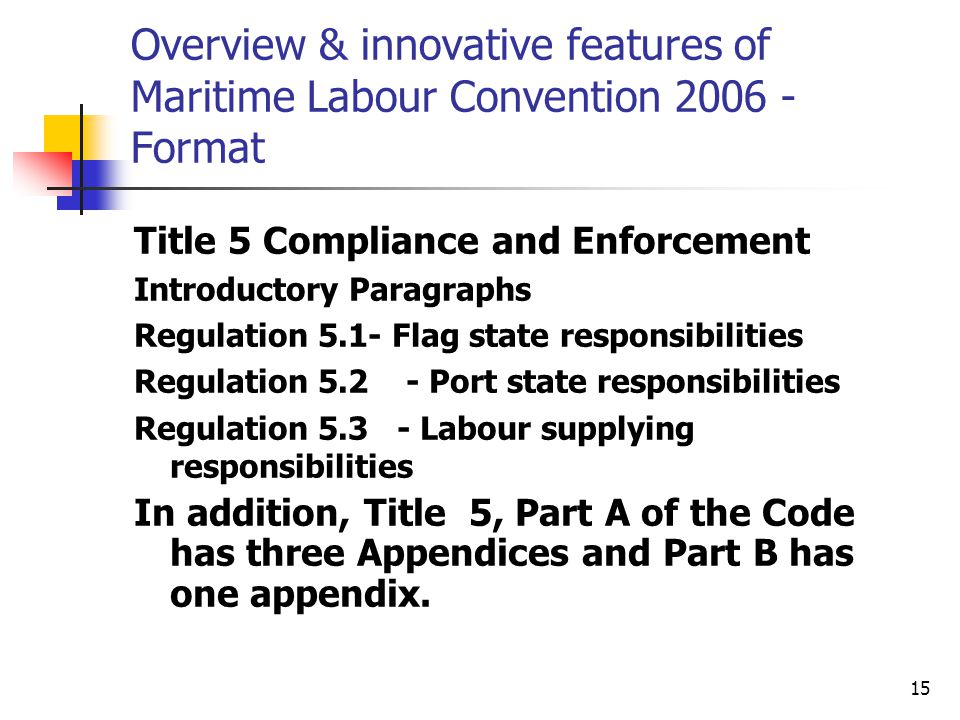 15 Overview & innovative features of Maritime Labour Convention 2006 - Format Title 5 Compliance and Enforcement Introductory Paragraphs Regulation 5.