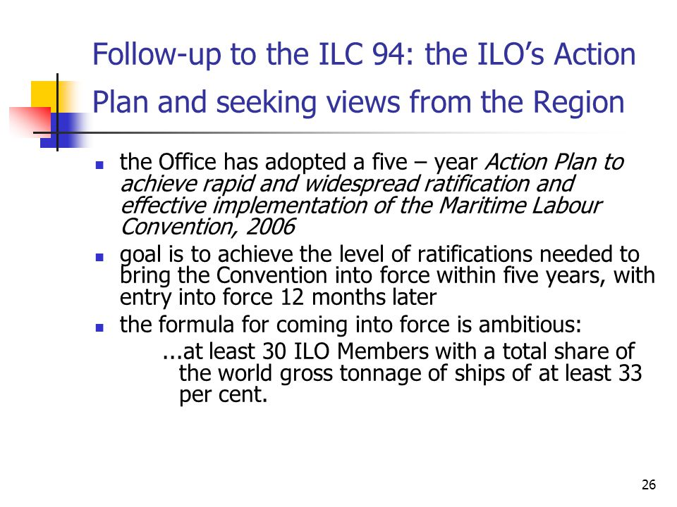26 Follow-up to the ILC 94: the ILO's Action Plan and seeking views from the Region the Office has adopted a five – year Action Plan to achieve rapid