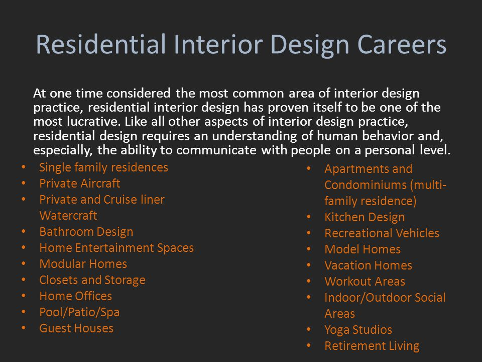 Residential Interior Design Careers At one time considered the most common area of interior design practice, residential interior design has proven it