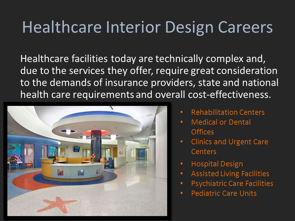 Healthcare Interior Design Careers Healthcare facilities today are technically complex and, due to the services they offer, require great consideratio