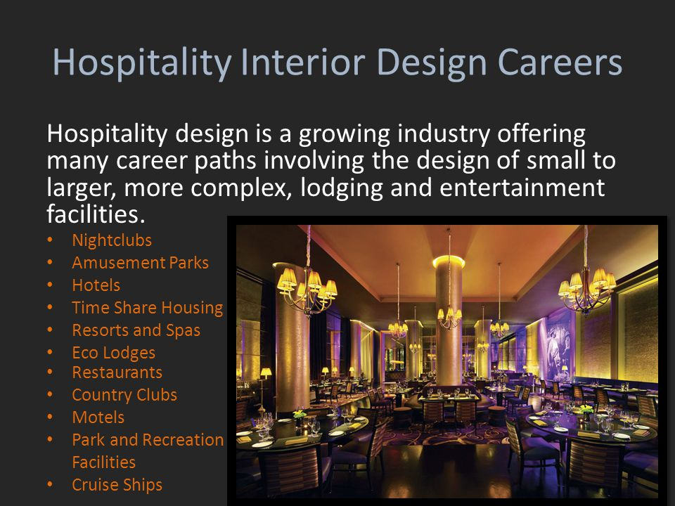 Hospitality Interior Design Careers Hospitality design is a growing industry offering many career paths involving the design of small to larger, more