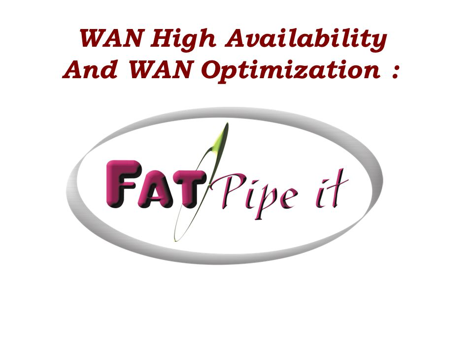 WAN High Availability And WAN Optimization :