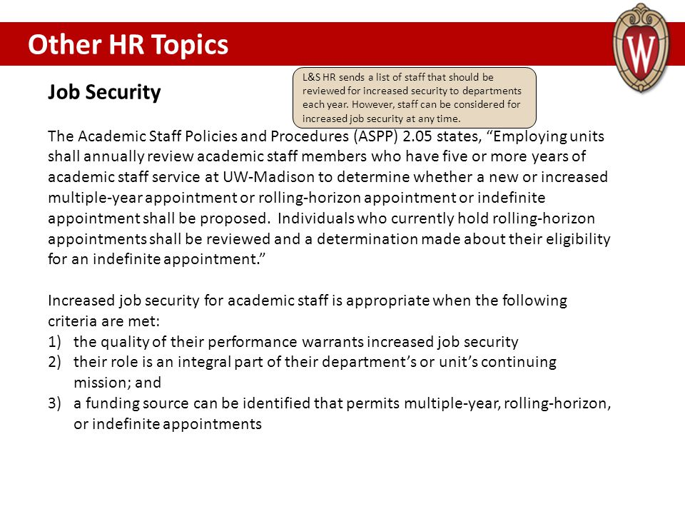 Job Security The Academic Staff Policies and Procedures (ASPP) 2.05 states, Employing units shall annually review academic staff members who have five or more years of academic staff service at UW-Madison to determine whether a new or increased multiple-year appointment or rolling-horizon appointment or indefinite appointment shall be proposed.