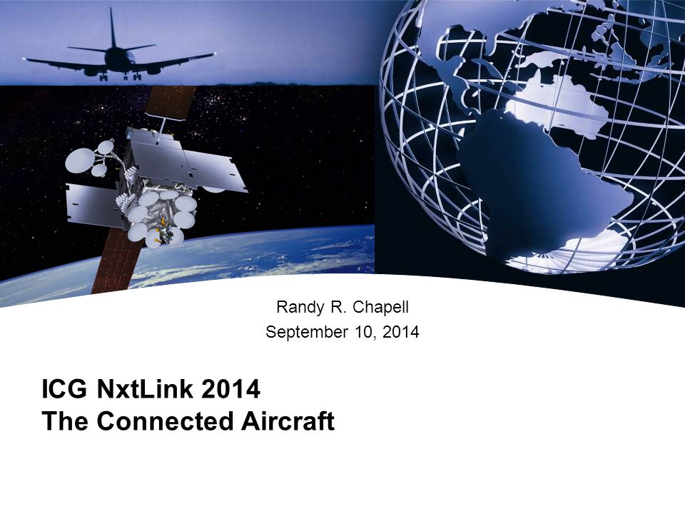 ICG NxtLink 2014 The Connected Aircraft Randy R. Chapell September 10, 2014