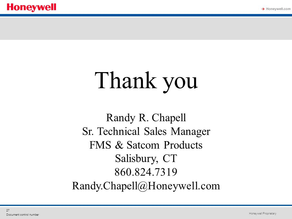 Honeywell Proprietary Honeywell.com  27 Document control number Thank you Randy R. Chapell Sr. Technical Sales Manager FMS & Satcom Products Salisbur