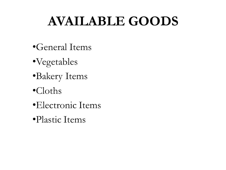 General Items Vegetables Bakery Items Cloths Electronic Items Plastic Items AVAILABLE GOODS