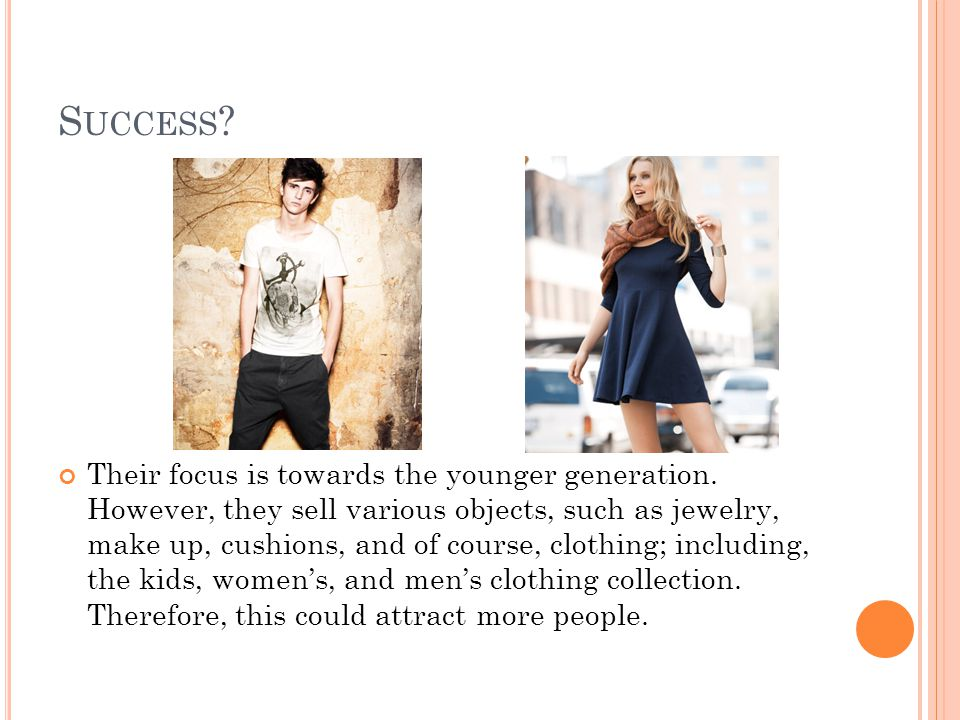 S UCCESS . Their focus is towards the younger generation.