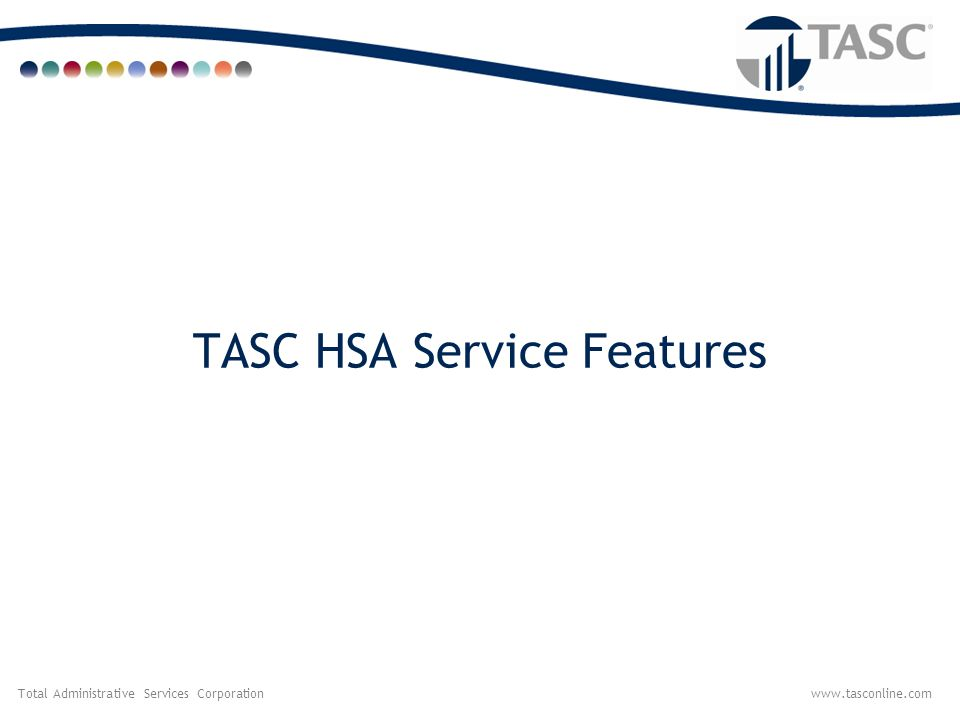 Total Administrative Services Corporationwww.tasconline.com TASC HSA Service Features