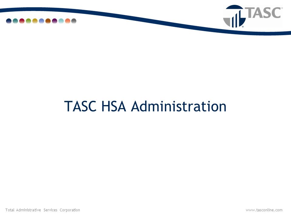 Total Administrative Services Corporationwww.tasconline.com TASC HSA Administration