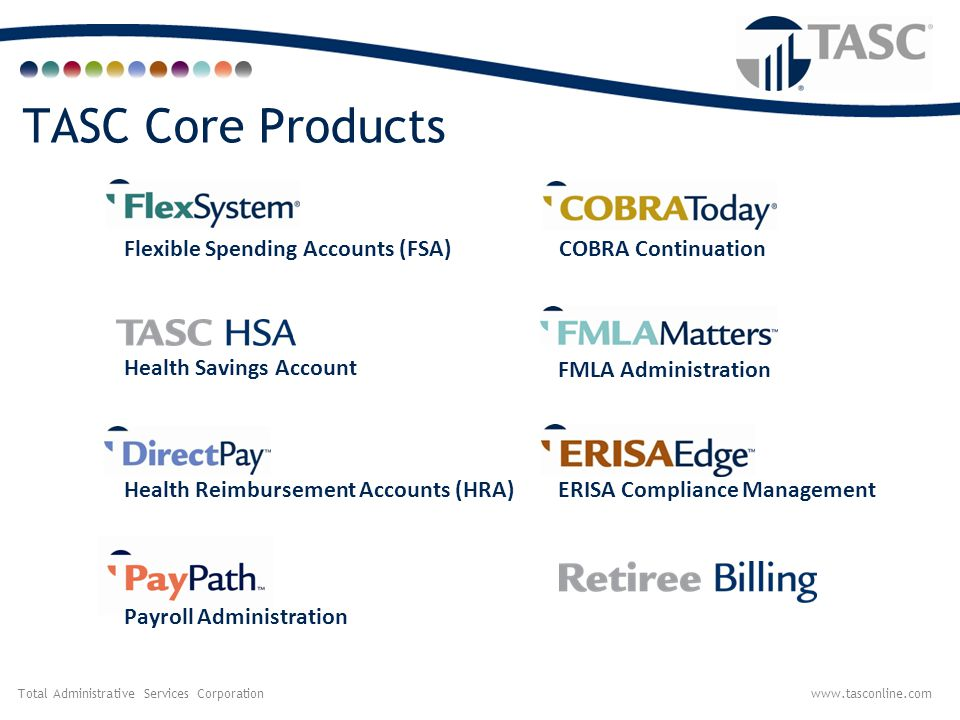 Total Administrative Services Corporationwww.tasconline.com FMLA Administration ERISA Compliance Management Payroll Administration Health Savings Acco