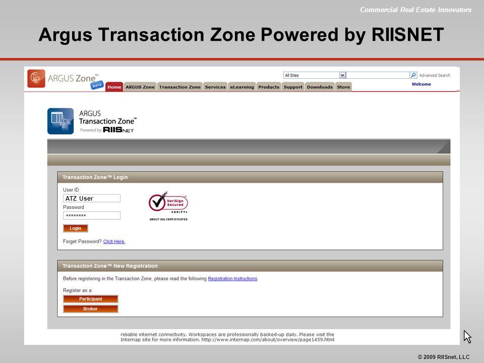Commercial Real Estate Innovators © 2009 RIISnet, LLC Argus Transaction Zone Powered by RIISNET ATZ User ********