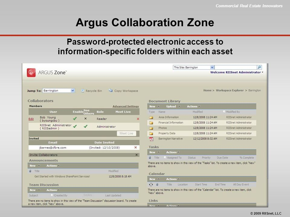 Commercial Real Estate Innovators © 2009 RIISnet, LLC Argus Collaboration Zone Password-protected electronic access to information-specific folders within each asset
