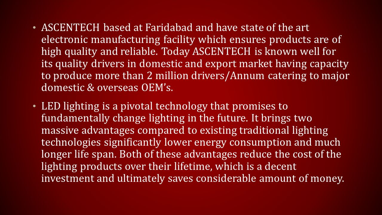 ASCENTECH based at Faridabad and have state of the art electronic manufacturing facility which ensures products are of high quality and reliable.