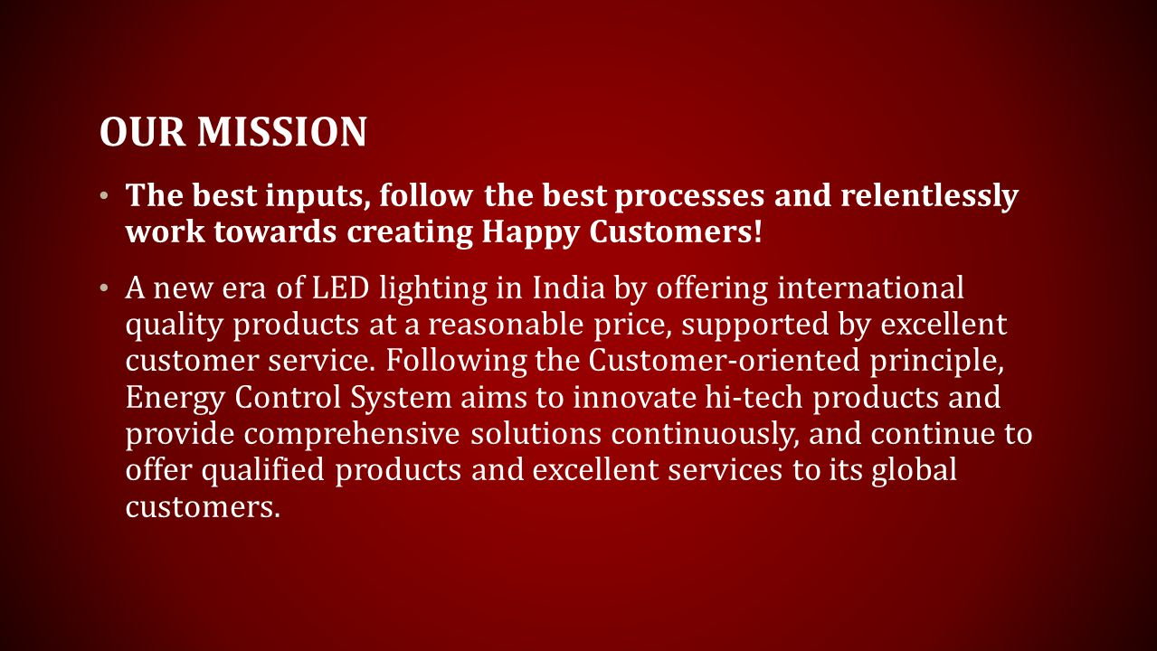 OUR MISSION The best inputs, follow the best processes and relentlessly work towards creating Happy Customers.