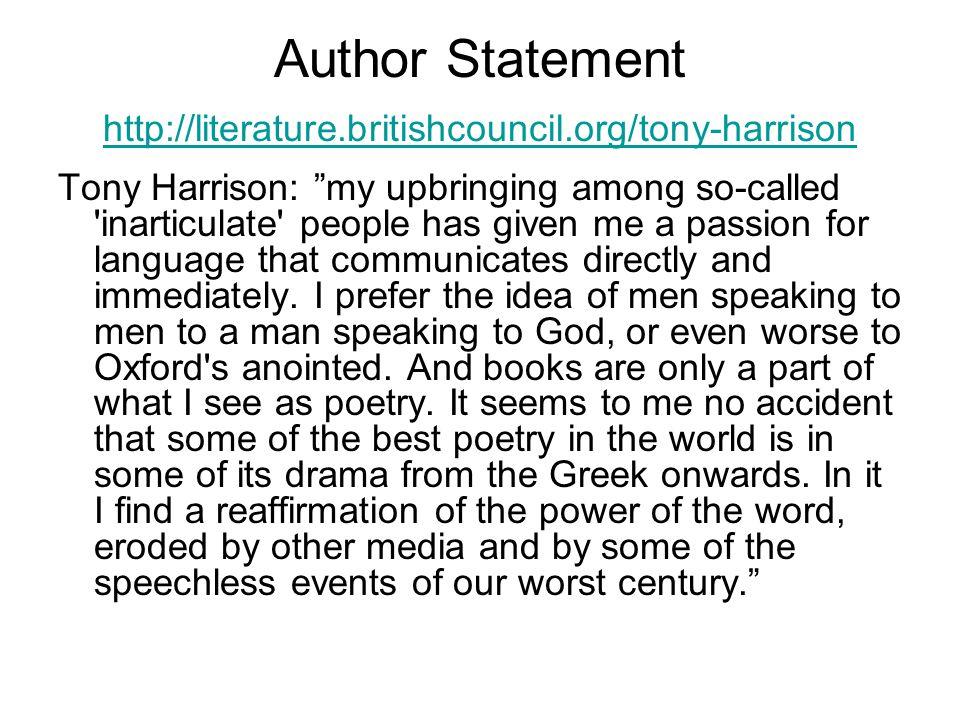"Author Statement http://literature.britishcouncil.org/tony-harrison http://literature.britishcouncil.org/tony-harrison Tony Harrison: ""my upbringing a"
