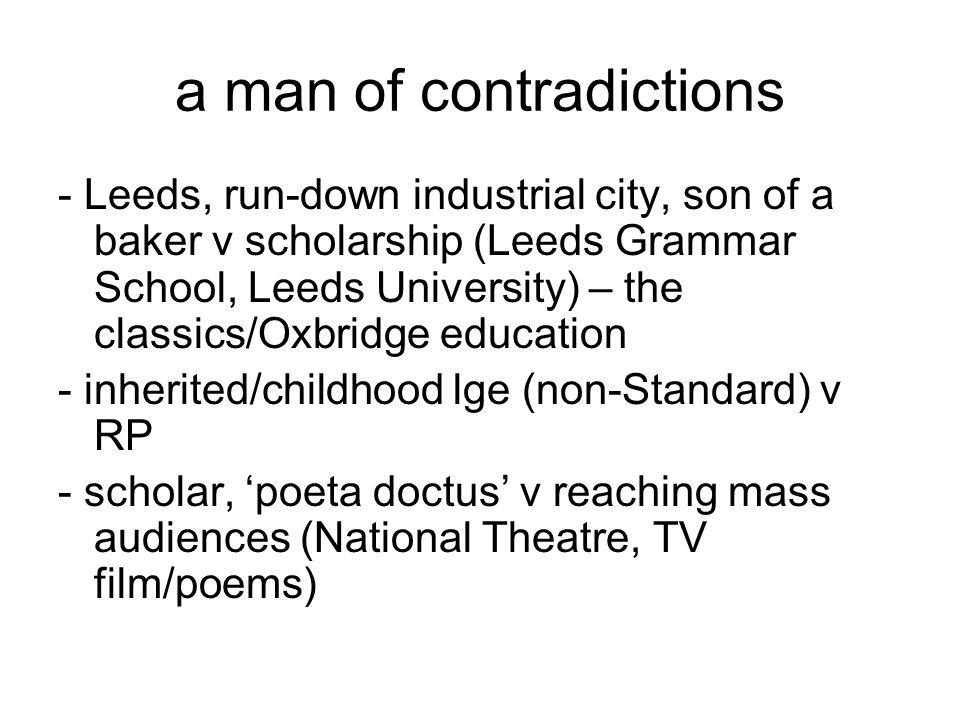 a man of contradictions - Leeds, run-down industrial city, son of a baker v scholarship (Leeds Grammar School, Leeds University) – the classics/Oxbrid
