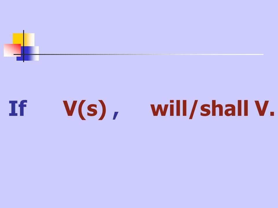 If V(s), will/shall V.
