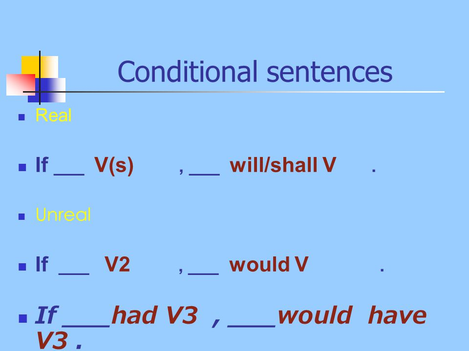 Conditional sentences Real If ___ V(s), ___ will/shall V.