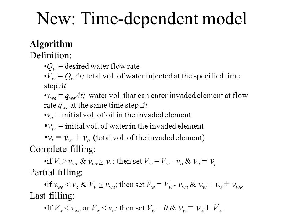 New: Time-dependent model Algorithm Definition: Q w = desired water flow rate V w = Q w Δt; total vol. of water injected at the specified time step Δt