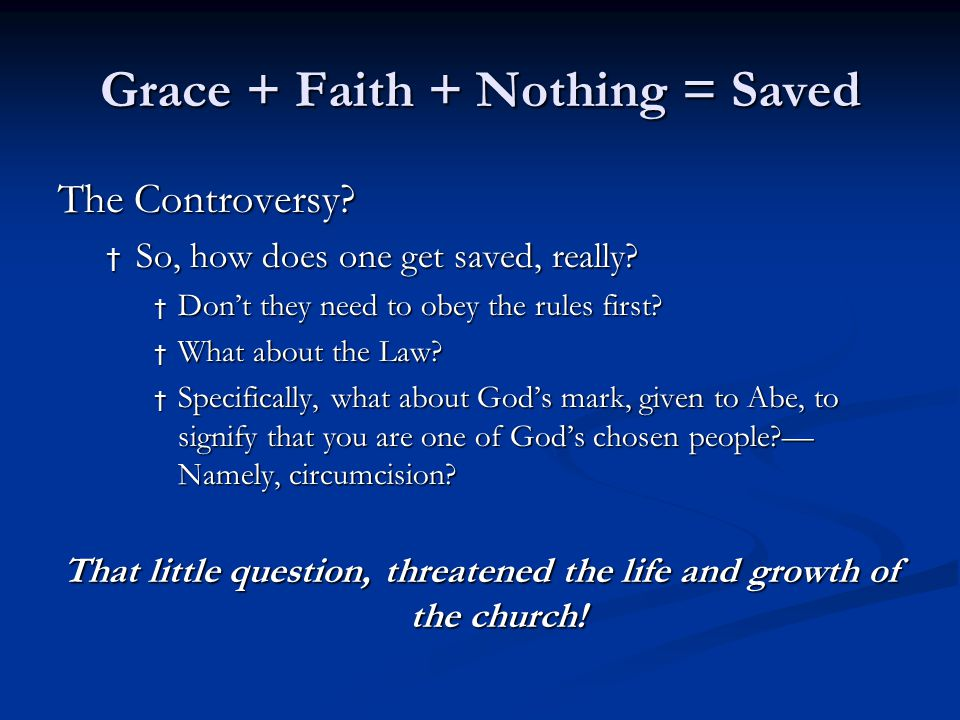 Grace + Faith + Nothing = Saved In a Nutshell: Faith + Hebrews 11:1-3 Faith is the confidence that what we hope for will actually happen; it gives us assurance about things we cannot see.
