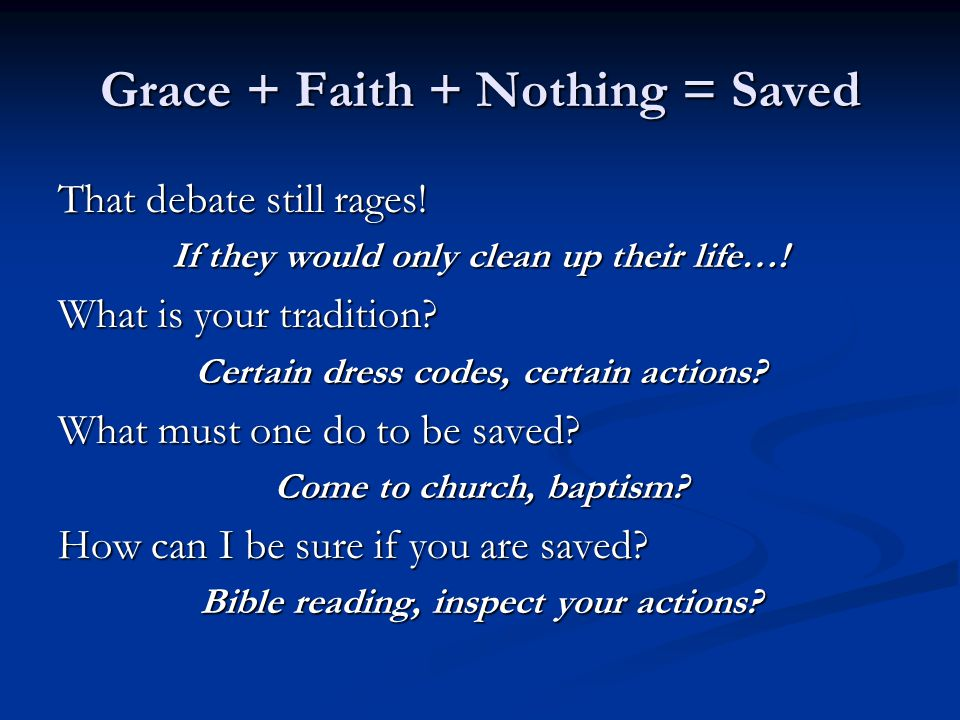 Grace + Faith + Nothing = Saved Col 2:16-21 So don't let anyone condemn you for what you eat or drink, or for not celebrating certain holy days or new moon ceremonies or Sabbaths.