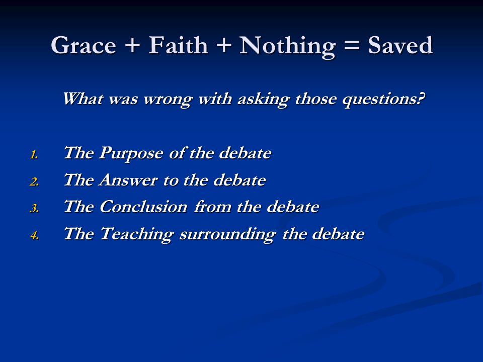 Grace + Faith + Nothing = Saved What was wrong with asking those questions.