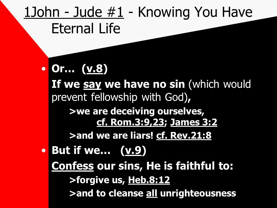 1John - Jude #1 - Knowing You Have Eternal Life Or… (v.8) If we say we have no sin (which would prevent fellowship with God), >we are deceiving ourselves, cf.