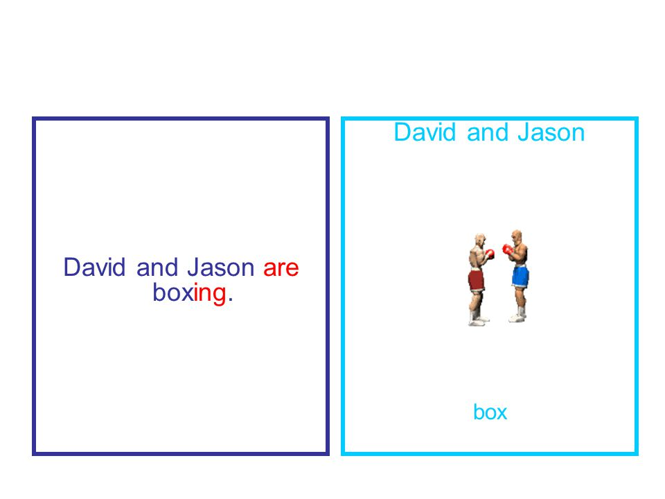 David and Jason are boxing. David and Jason box