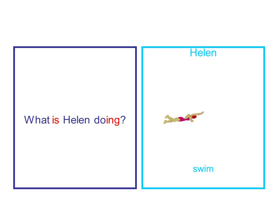 What is Helen doing Helen swim