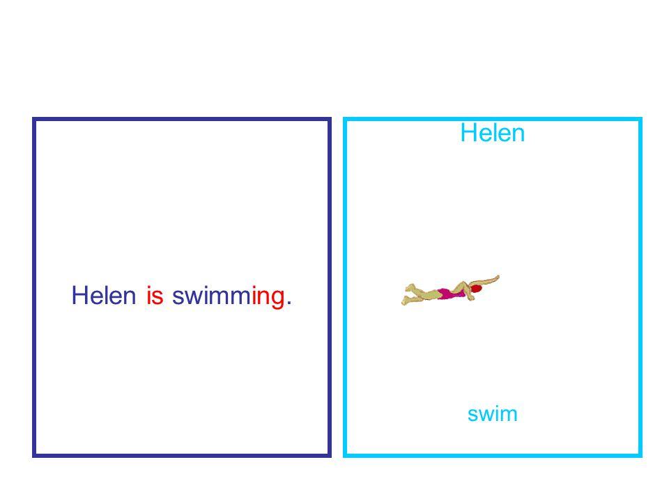 Helen is swimming. Helen swim