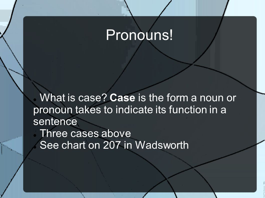 Pronouns. What is case.